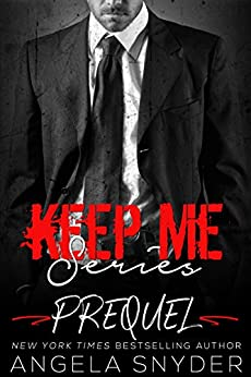 Keep Me Series: Prequel by [Snyder, Angela]