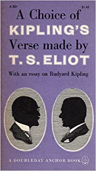 a choice of kipling    s verse  made by t s eliot  with an essay on    a choice of kipling    s verse  made by t s eliot  with an essay on rudyard kipling  a doubleday anchor book  a