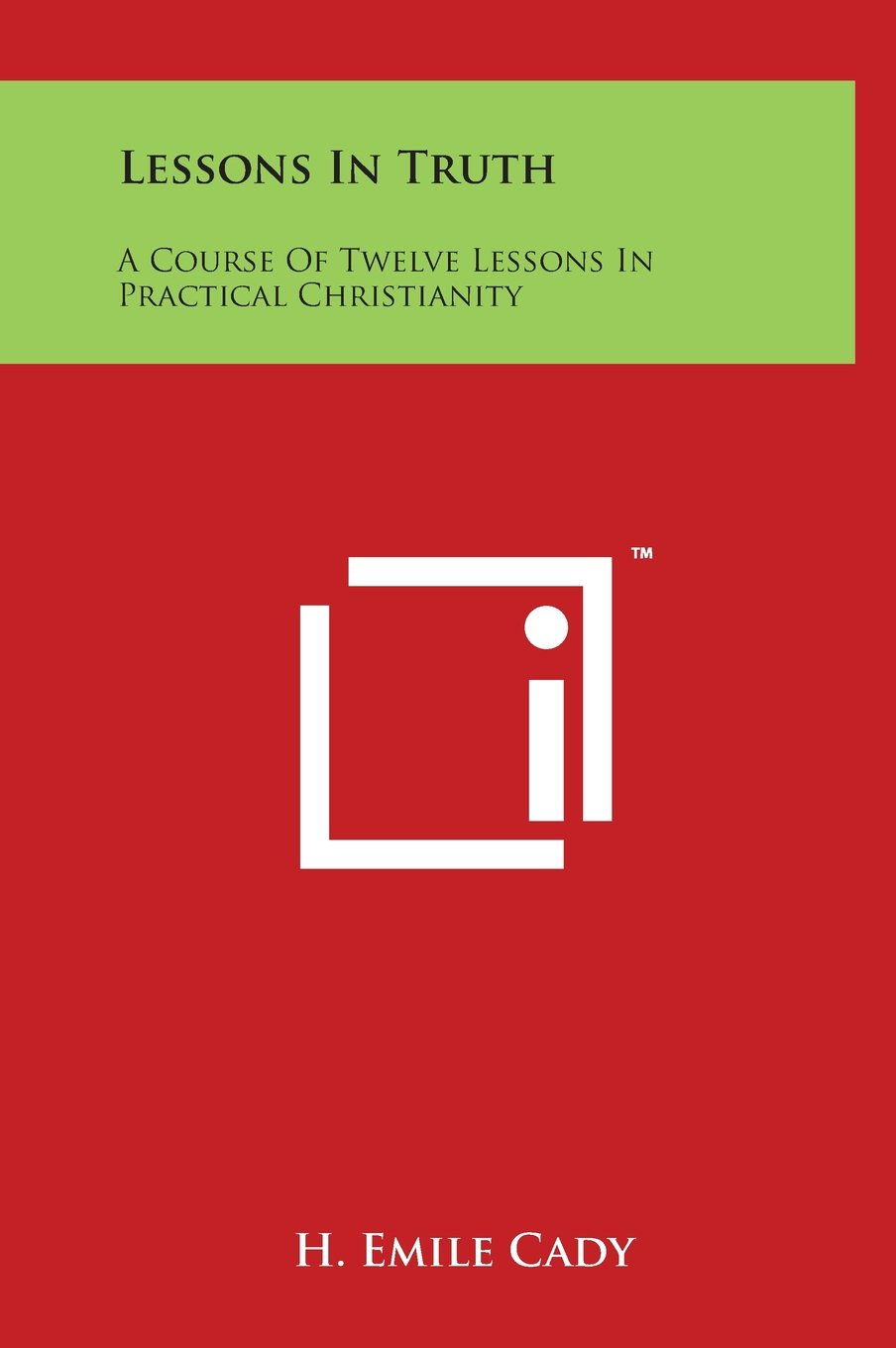 Download Lessons In Truth: A Course Of Twelve Lessons In Practical Christianity pdf
