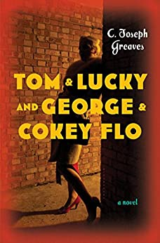 Tom & Lucky (and George & Cokey Flo): A Novel by [Greaves, C. Joseph]