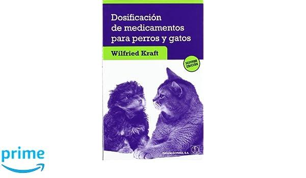 Dosificación de medicamentos para perros y gatos: Amazon.es: W. Kraft: Libros