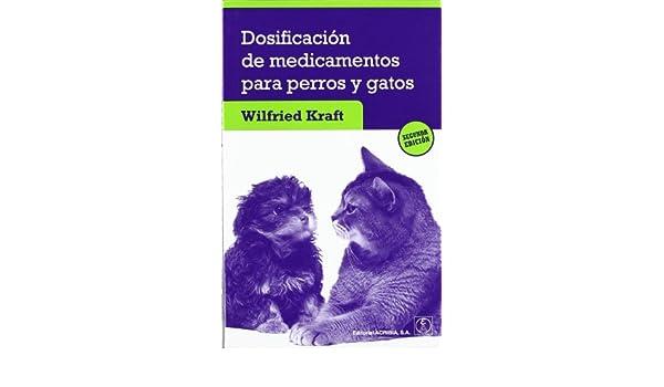Dosificación de medicamentos para perros y gatos: Wilfried Kraft: 9788420011608: Amazon.com: Books
