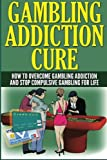 Gambling Addiction Cure: How to Overcome Gambling