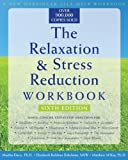 The Relaxation and Stress Reduction Workbook (New Harbinger Self-Help Workbook), Martha Davis, Elizabeth Robbins Eshelman, Matthew McKay, 1572245492
