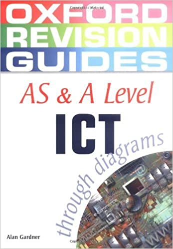 AS and A Level ICT through Diagrams (Oxford Revision Guides) by Alan Gardner (2005-12-15)