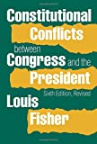 Constitutional Conflicts Between Congress and the President, Louis Fisher, 0700619984
