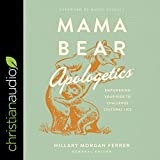 Mama Bear Apologetics: Empowering Your Kids to