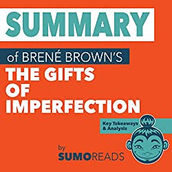 Summary of Brene Brown's The Gifts of Imperfection: Key Takeaways & Analysis