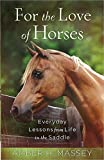 img - for For the Love of Horses: Everyday Lessons from Life in the Saddle book / textbook / text book