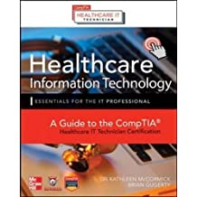 Healthcare Information Technology Exam Guide for CompTIA Healthcare IT Technician and HIT Pro Certifications