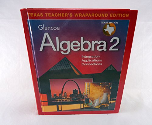 Glencoe Algebra 2: Integration, Applications, Connections (Texas Teachers Wraparound Edition)
