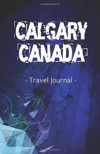 Calgary Canada Travel Journal: Lined Writing Notebook Journal for Calgary Alberta Canada PDF