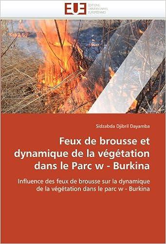 uppkopplad Feux de brousse et dynamique de la végétation dans le Parc w - Burkina: Influence des feux de brousse sur la dynamique de la végétation dans le parc w - Burkina pdf
