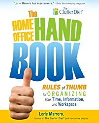 The Home Office Handbook: Rules of Thumb for Organizing Your Time, Information, and Workspace [Kindle Fire Edition]