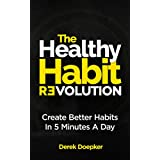 The Healthy Habit Revolution: The Step by Step Blueprint to Create Better Habits in 5 Minutes a Day