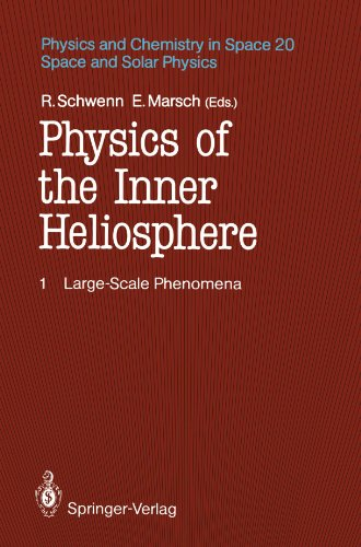 Physics of the Inner Heliosphere I: Large-Scale Phenomena (Physics and Chemistry in Space)