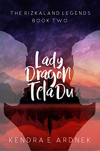 Lady Dragon, Tela Du (The Rizkaland Legends Book 2) by [Ardnek, Kendra E.]
