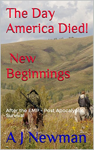 The Day America Died! New Beginnings: Post Apocalyptic Survival - After the EMP by [Newman, AJ]