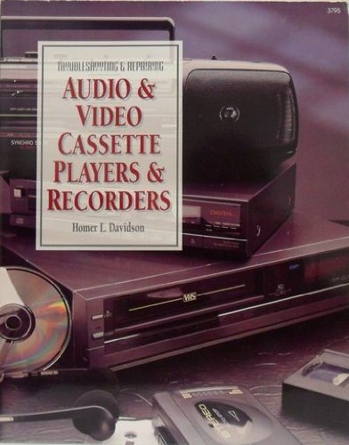 Troubleshooting & Repairing Audio & Video Cassette Players & Recorders
