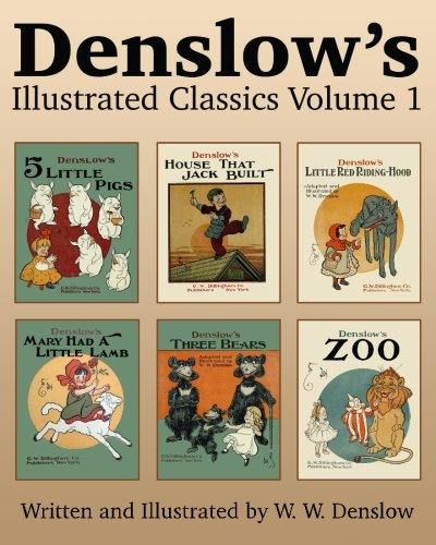 Download Denslow's Illustrated Classics Volume 1: Five Little Pigs, House That Jack Built, Little Red Riding Hood, Mary Had a Little Lamb, Three Bears, & Zoo PDF