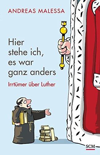 Hier Stehe Ich Es War Ganz Anders  Irrtümer über Luther