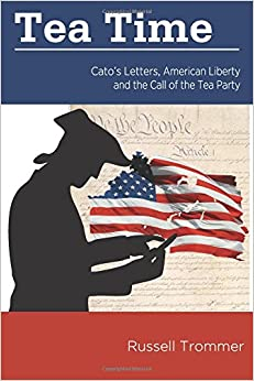 tea time catos letters american liberty and the call of the tea party