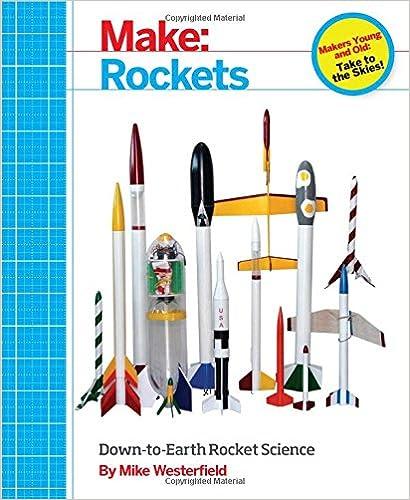 Amazon com: Make: Rockets: Down-to-Earth Rocket Science