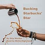 Bucking Starbucks' Star | Dr. Skip Worden