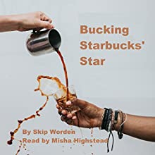 Bucking Starbucks' Star Audiobook by Dr. Skip Worden Narrated by Misha Highstead