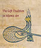 The Gift Tradition in Islamic Art, Komaroff, Linda, 0300184352