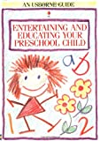 Entertaining and Educating Your Preschool Child (Usborne Parent's Guides)