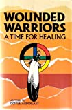 Wounded Warriors : A Time for Healing, Arbogast, Doyle, 0964506602
