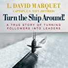 Turn the Ship Around!: A True Story of Turning Followers into Leaders Audiobook by L. David Marquet Narrated by L. David Marquet