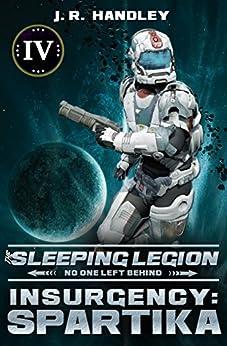 Insurgency: Spartika (The Sleeping Legion Book 4) by [Handley, JR]