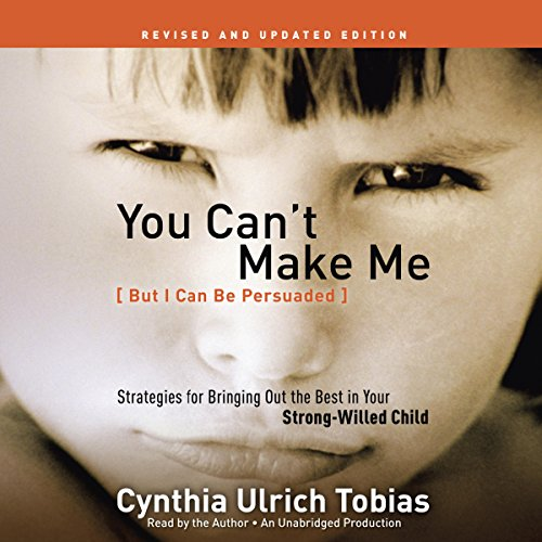 You Can't Make Me (But I Can Be Persuaded), Revised and Updated Edition: Strategies for Bringing Out the Best in Your Strong-Willed Child Audiobook [Free Download by Trial] thumbnail
