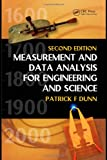 Measurement and Data Analysis for Engineering and Science, Patrick F. Dunn, 1439825688