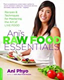 img - for Ani's Raw Food Essentials: Recipes and Techniques for Mastering the Art of Live Food book / textbook / text book