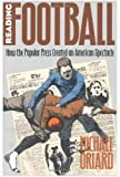 Reading Football : How the Popular Press Created an American Spectacle, Oriard, Michael, 0807820830