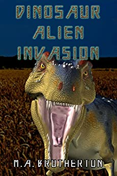 Dinosaur Alien Invasion by [Brotherton, M.A.]