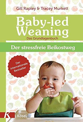 Baby-led Weaning - Das Grundlagenbuch (Baby Gill Rapley Led Weaning)