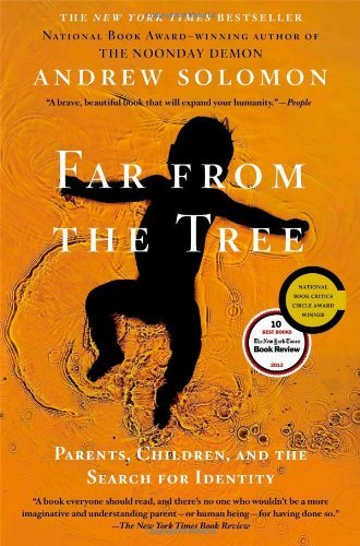 By Andrew Solomon Far From the Tree: Parents, Children and the Search for Identity (Reprint)