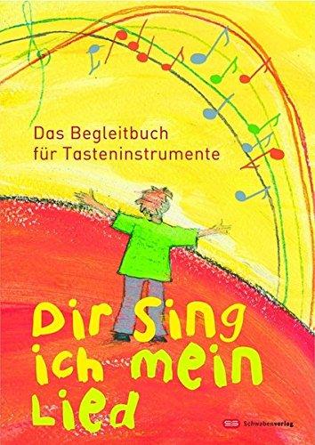 Dir sing ich mein Lied: Begleitbuch für Tasteninstrumente