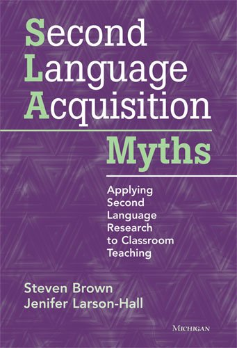 Second Language Acquisition Myths: Applying Second Language Research to Classroom Teaching by Brand: University of Michigan Press/ELT