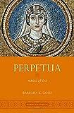 "Barbara K. Gold, ""Perpetua: Athlete of God"" (Oxford UP, 2018)"