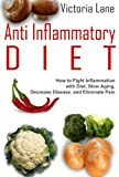 The Anti Inflammatory Diet - Your Quick Start GuideIn this book you will learn how to: Decrease Inflammation, Improve health, combat diseases, reduce pain,and look younger by eating foods that reduce inflammationInflammation is said to be the silent ...