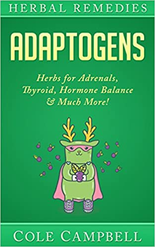 Download PDF Herbal Remedies - Adaptogens - Herbs For - Adrenals, Thyroid, Hormone Balance & Much More!