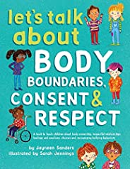 Let's Talk About Body Boundaries, Consent and Respect: Teach children about body ownership, respect, feeli