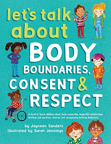 Let's Talk About Body Boundaries, Consent and Respect: Teach children about body ownership, respect, feelings, choices and recognizing bullying behaviors (No Where To C)