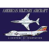 American Military Aircraft: A Century of Innovation