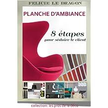 Planche d'ambiance - 8 étapes pour séduire le client (Les pros de la déco) (French Edition)